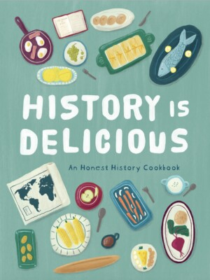 Cover for History Is Delicious Cookbook